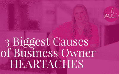 3 Biggest Causes of Business Owner Heartaches