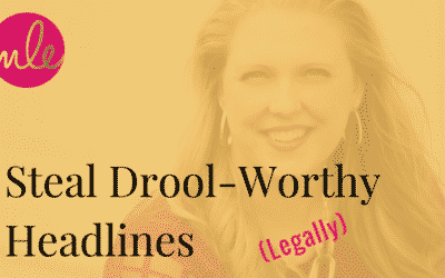 11 Ways You Can (Legally) Steal Drool-Worthy Headlines
