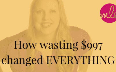How wasting $997 changed EVERYTHING