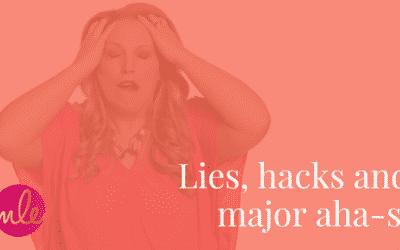 Lies, hacks and major aha-s!