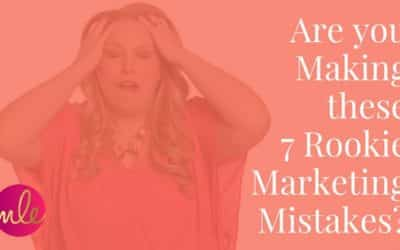 Are You Making These 7 Rookie Marketing Mistakes?