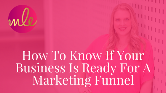 Episode #8: How To Know If Your Business Is Ready For A Marketing Funnel