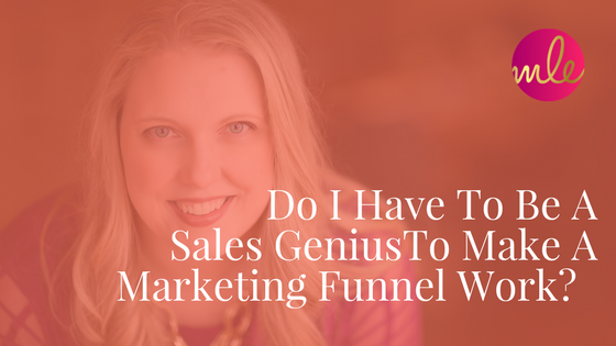 Episode #11: Do I Have To Be A Sales Genius To Make A Marketing Funnel Work?