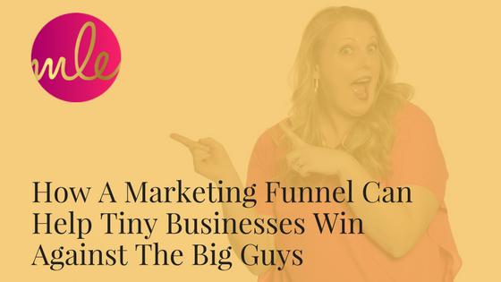 Episode #9: How A Marketing Funnel Can Help Tiny Businesses Win Against The Big Guys