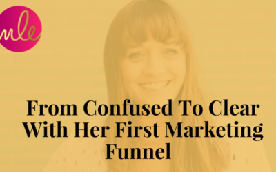 Episode #25:  From Confused To Clear With Her First Marketing Funnel