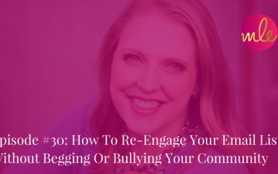 Episode #30: How To Re-Engage Your Email List Without Begging Or Bullying Your Community