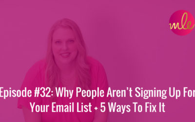 Episode #32: Why People Aren't Signing Up For Your Email List + 5 Ways To Fix It