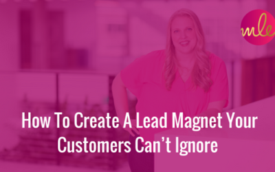 Episode #34: How To Create A Lead Magnet Your Customers Can't Ignore