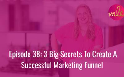 Episode 38: 3 Big Secrets To Create A Successful Marketing Funnel