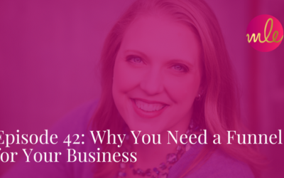 Episode 42: Why You Need a Funnel for Your Business