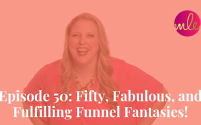 Episode 50: Fifty, Fabulous, and Fulfilling Funnel Fantasies!
