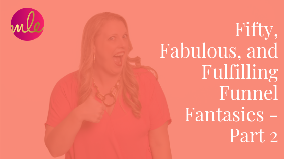 Episode 51: Fifty, Fabulous, and Fulfilling Funnel Fantasies – Part 2