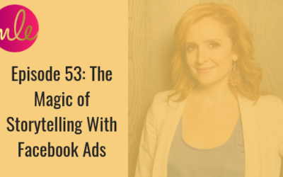 Episode 53: The Magic of Storytelling With Facebook Ads
