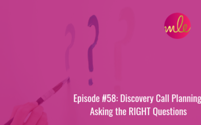 Episode 58: Discovery Call Planning: Asking the RIGHT Questions