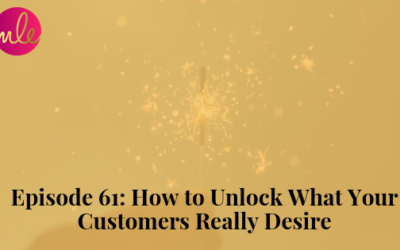 Episode 61: How to Unlock What Your Customers Really Desire