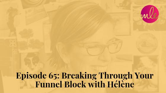 Episode 65: Breaking Through Your Funnel Block with Hélène
