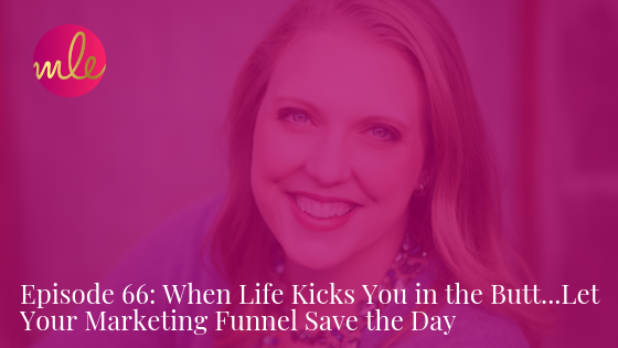 Episode 66: When Life Kicks You in the Butt…Let Your Marketing Funnel Save the Day
