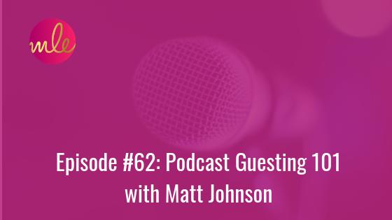 Episode 62: Podcast Guesting 101 with Matt Johnson