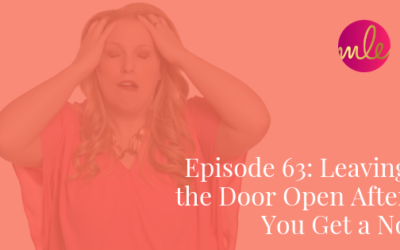 Episode 63: Leaving the Door Open After You Get a No