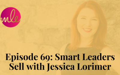 Episode 69: Smart Leaders Sell with Jessica Lorimer