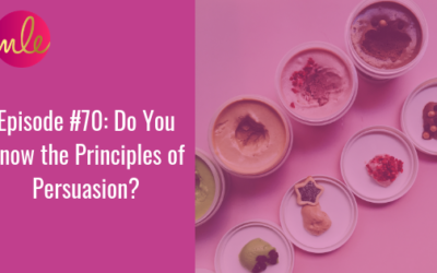 Episode 70: Do You Know the Principles of Persuasion?
