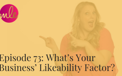 Episode 73: What's Your Business' Likeability Factor?