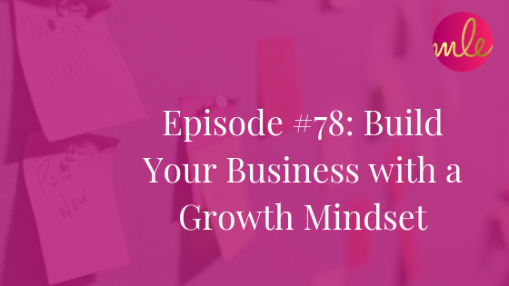 Episode 78: Build Your Business with a Growth Mindset