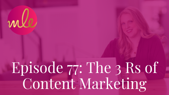 Episode 77: The 3 Rs of Content Marketing