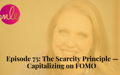 Episode 75: The Scarcity Principle — Capitalizing on FOMO