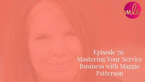 Episode 79: Mastering Your Service Business with Maggie Patterson