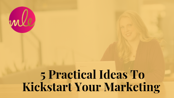 Episode 89: 5 Practical Ideas To Kickstart Your Marketing