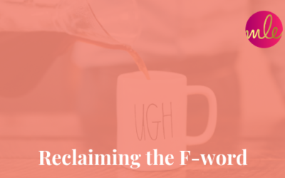 Episode 87: Reclaiming the F-word