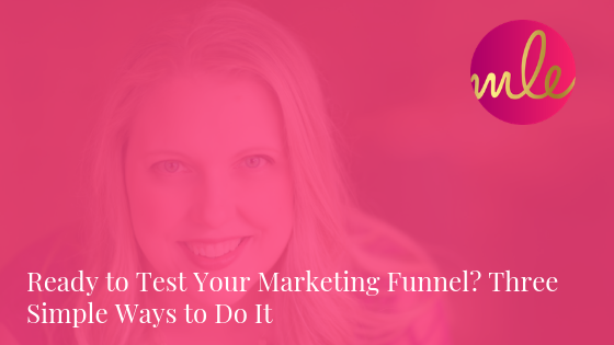 Episode 100: Ready to Test Your Marketing Funnel? Three Simple Ways to Do It