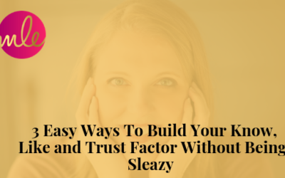 Episode 97: 3 Easy Ways To Build Your Know, Like and Trust Factor Without Being Sleazy