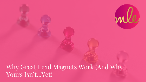 Episode 104: Why Great Lead Magnets Work (And Why Yours Isn't…Yet)