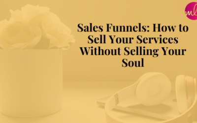 Episode 109: Sales Funnels: How to Sell Your Services Without Selling Your Soul