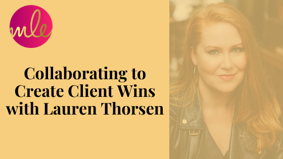 Episode 117: Collaborating to Create Client Wins with Lauren Thorsen