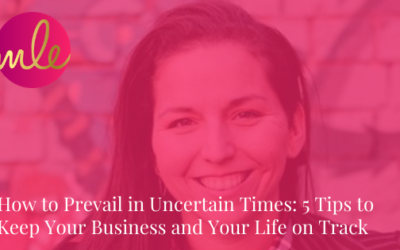 Episode 124: How to Prevail in Uncertain Times: 5 Tips to Keep Your Business and Your Life on Track