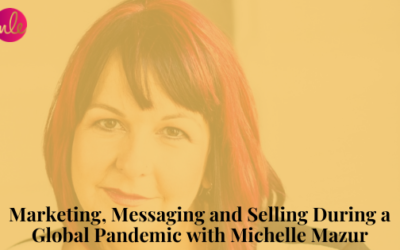 Episode 125: Marketing, Messaging and Selling During a Global Pandemic with Michelle Mazur